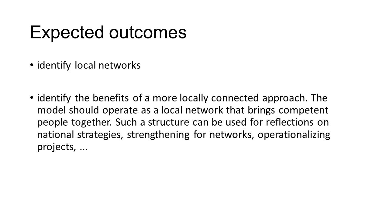 Expected outcomes identify local networks identify the benefits of a more locally connected approach.