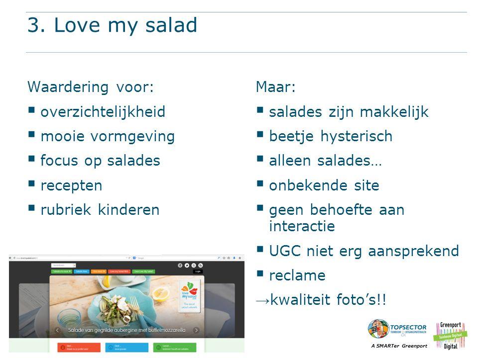 A SMARTer Greenport 3. Love my salad Waardering voor:  overzichtelijkheid  mooie vormgeving  focus op salades  recepten  rubriek kinderen Maar: 