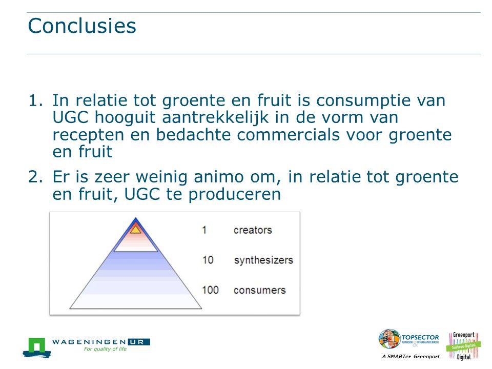 A SMARTer Greenport Conclusies 1.In relatie tot groente en fruit is consumptie van UGC hooguit aantrekkelijk in de vorm van recepten en bedachte commercials voor groente en fruit 2.Er is zeer weinig animo om, in relatie tot groente en fruit, UGC te produceren