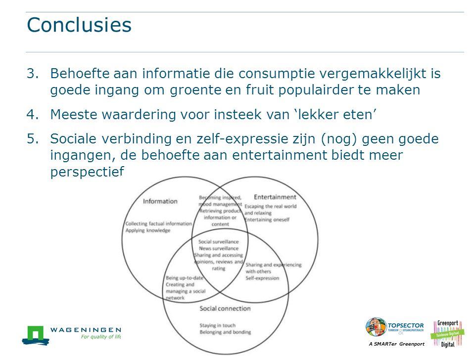 A SMARTer Greenport Conclusies 3.Behoefte aan informatie die consumptie vergemakkelijkt is goede ingang om groente en fruit populairder te maken 4.Mee