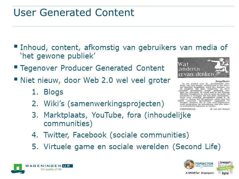 A SMARTer Greenport User Generated Content  Inhoud, content, afkomstig van gebruikers van media of 'het gewone publiek'  Tegenover Producer Generate