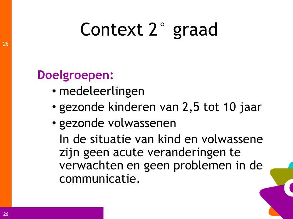 26 Context 2° graad 26 Doelgroepen: medeleerlingen gezonde kinderen van 2,5 tot 10 jaar gezonde volwassenen In de situatie van kind en volwassene zijn