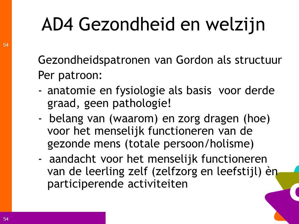 54 AD4 Gezondheid en welzijn 54 Gezondheidspatronen van Gordon als structuur Per patroon: -anatomie en fysiologie als basis voor derde graad, geen pat