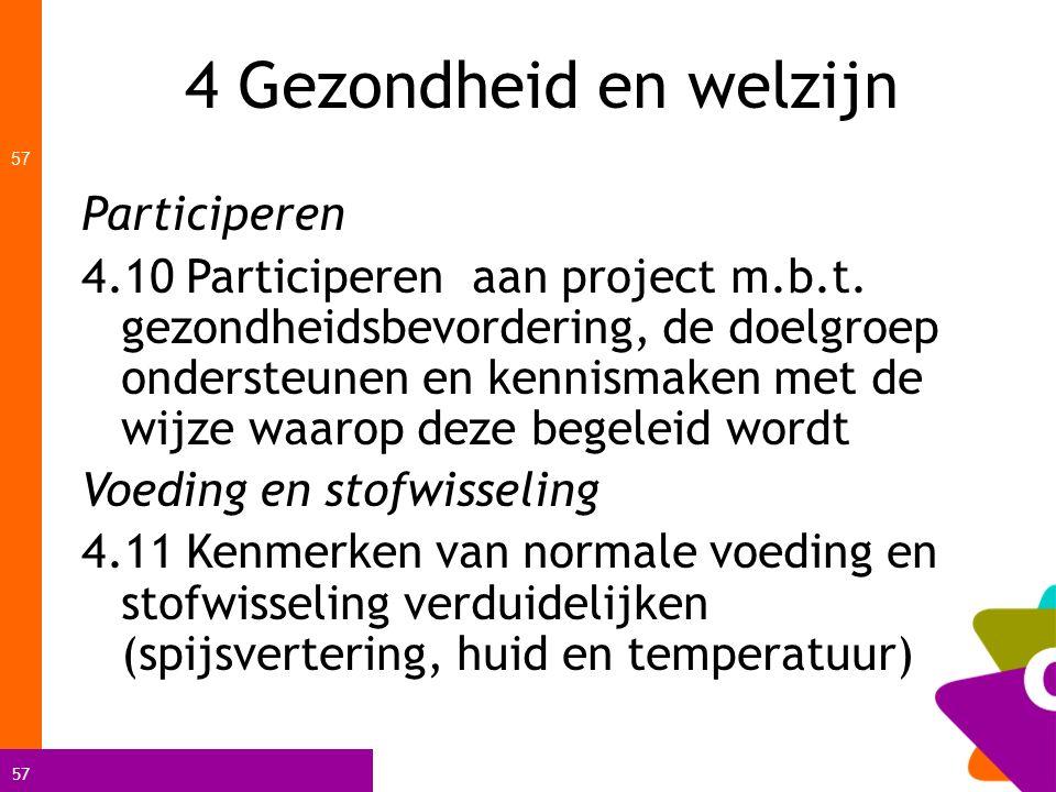 57 4 Gezondheid en welzijn 57 Participeren 4.10 Participeren aan project m.b.t. gezondheidsbevordering, de doelgroep ondersteunen en kennismaken met d