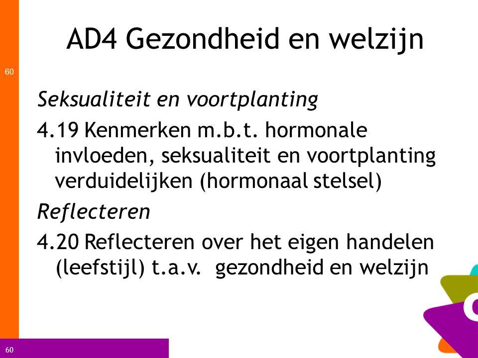 60 AD4 Gezondheid en welzijn 60 Seksualiteit en voortplanting 4.19 Kenmerken m.b.t. hormonale invloeden, seksualiteit en voortplanting verduidelijken