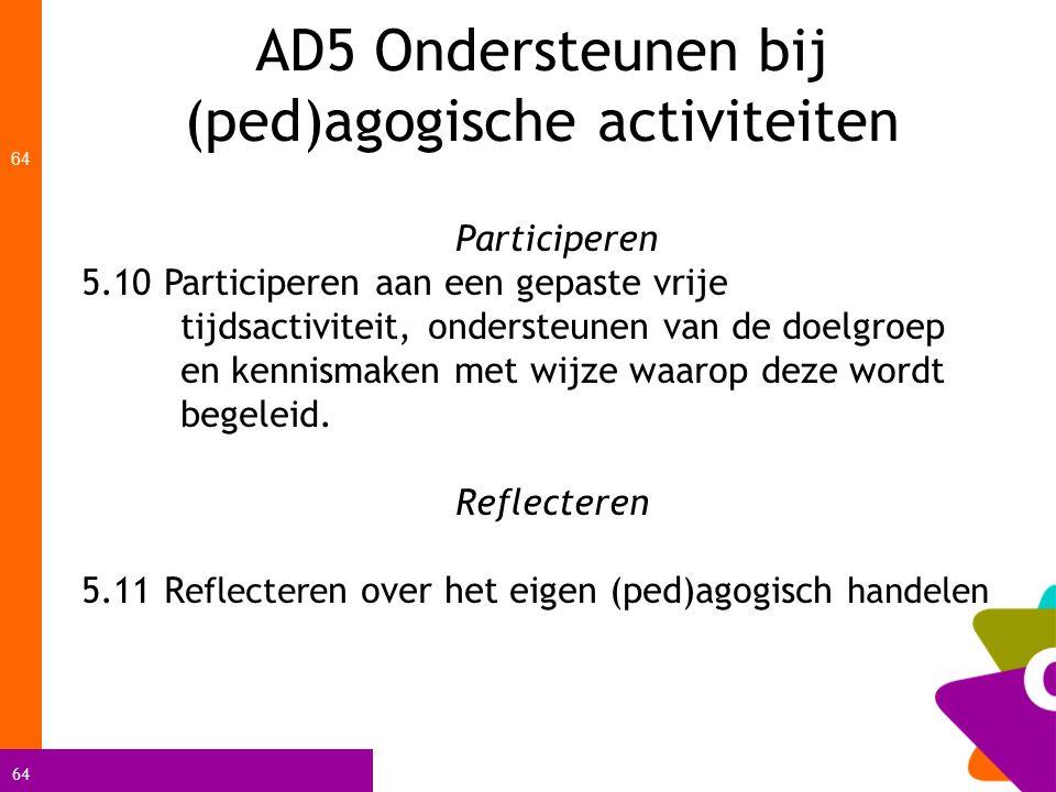 64 AD5 Ondersteunen bij (ped)agogische activiteiten 64 Participeren 5.10 Participeren aan een gepaste vrije tijdsactiviteit, ondersteunen van de doelg
