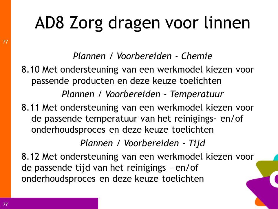 77 AD8 Zorg dragen voor linnen 77 Plannen / Voorbereiden - Chemie 8.10 Met ondersteuning van een werkmodel kiezen voor passende producten en deze keuz