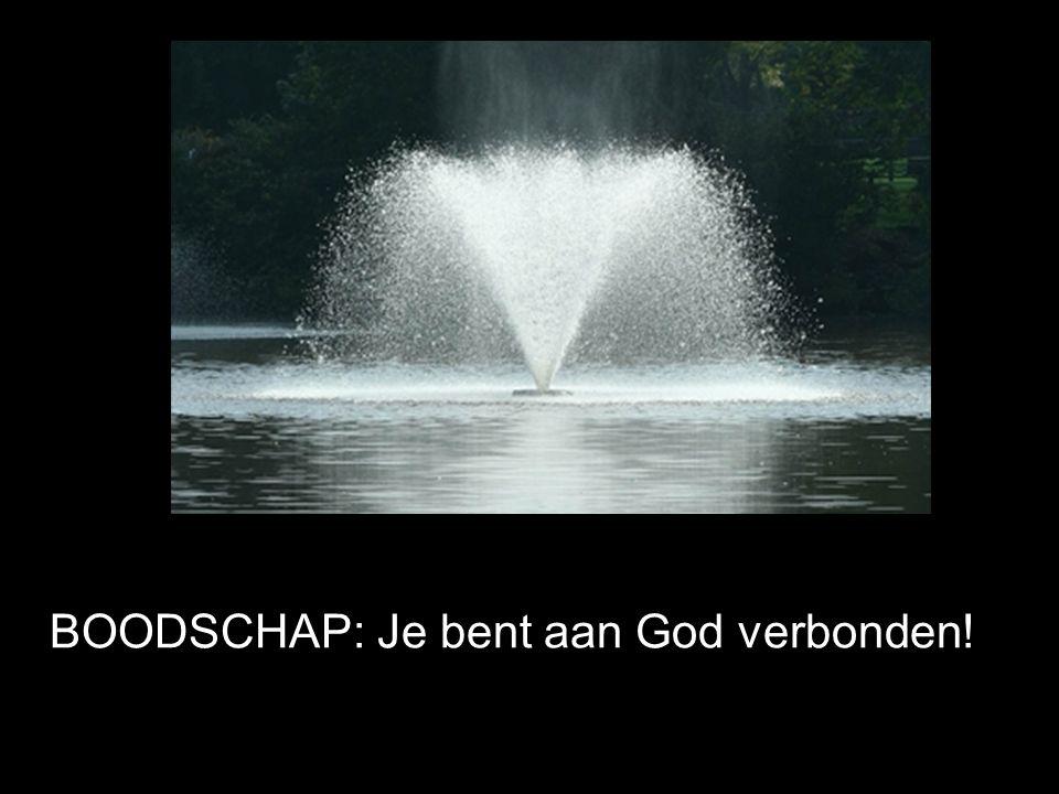 BOODSCHAP: Je bent aan God verbonden!