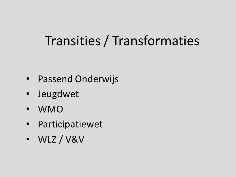 Transities / Transformaties Passend Onderwijs Jeugdwet WMO Participatiewet WLZ / V&V