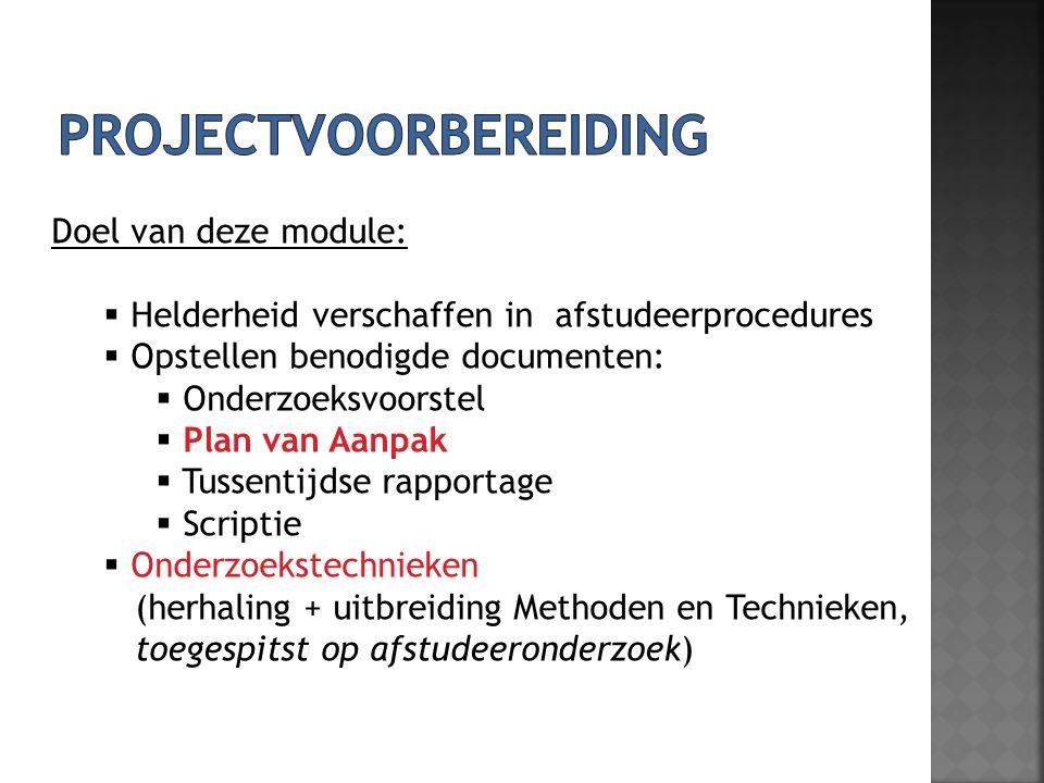 Doel van deze module:  Helderheid verschaffen in afstudeerprocedures  Opstellen benodigde documenten:  Onderzoeksvoorstel  Plan van Aanpak  Tusse