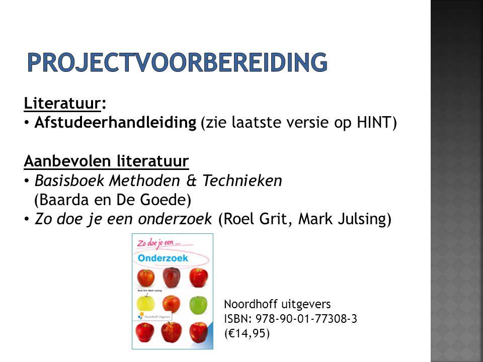 Literatuur: Afstudeerhandleiding (zie laatste versie op HINT) Aanbevolen literatuur Basisboek Methoden & Technieken (Baarda en De Goede) Zo doe je een