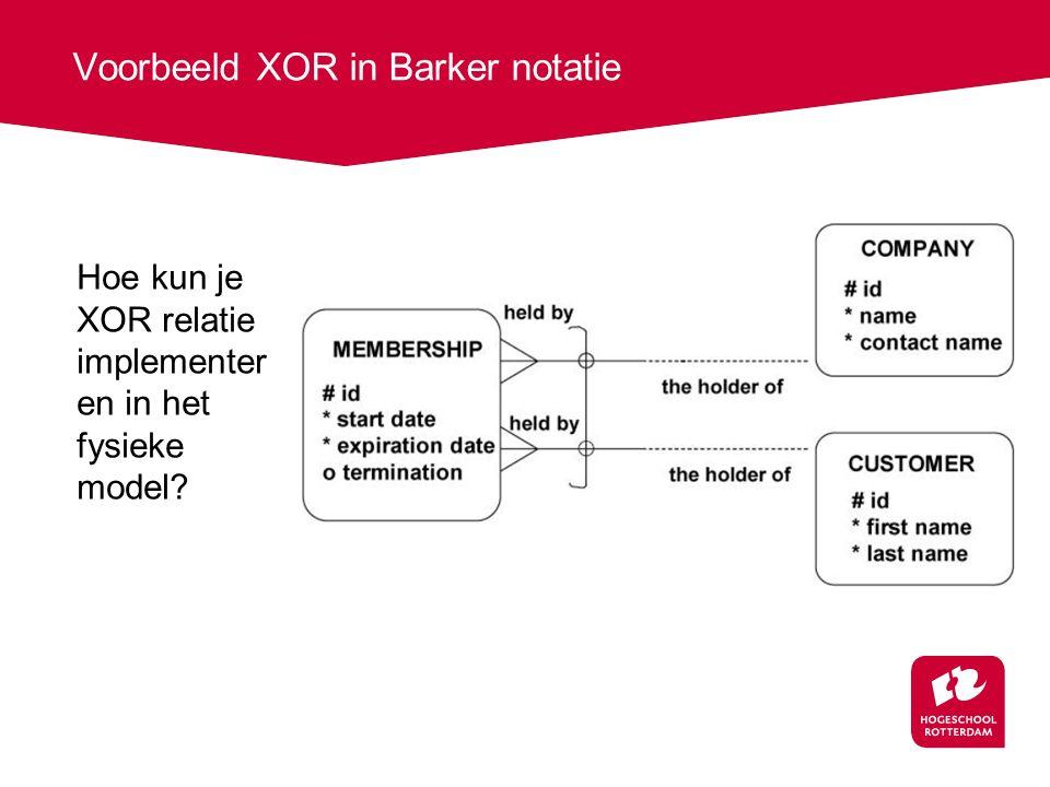 Voorbeeld XOR in Barker notatie Hoe kun je XOR relatie implementer en in het fysieke model?