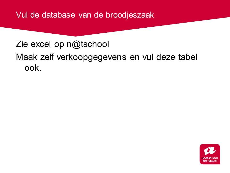 Vul de database van de broodjeszaak Zie excel op n@tschool Maak zelf verkoopgegevens en vul deze tabel ook.