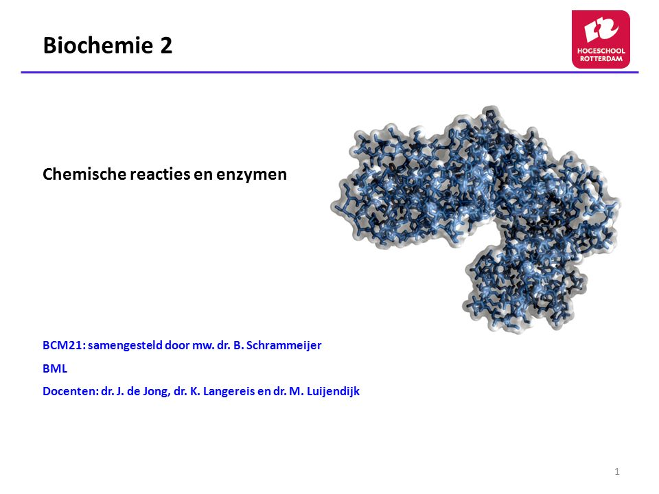 1 Biochemie 2 Chemische reacties en enzymen BCM21: samengesteld door mw. dr. B. Schrammeijer BML Docenten: dr. J. de Jong, dr. K. Langereis en dr. M.