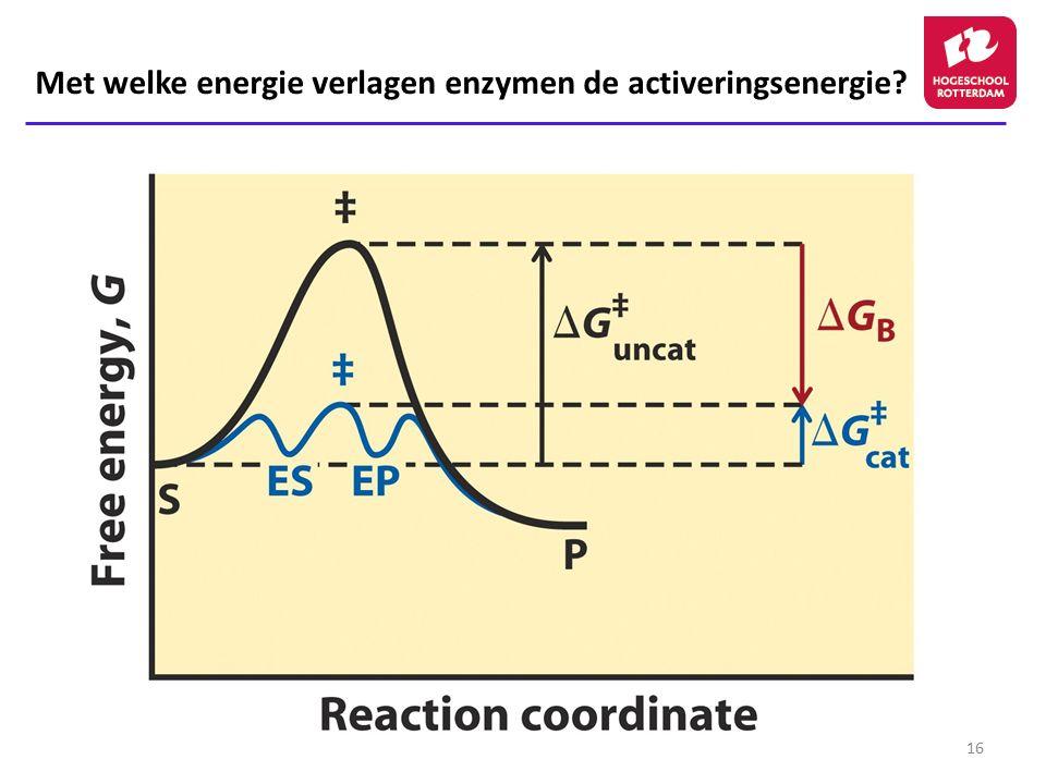 16 Met welke energie verlagen enzymen de activeringsenergie?