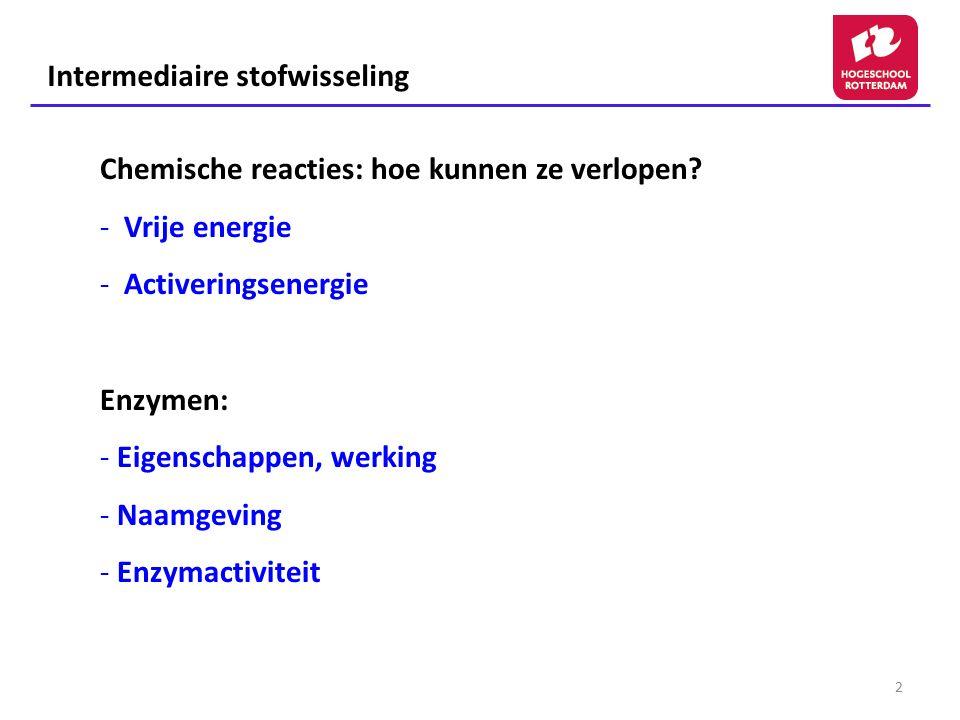 2 Chemische reacties: hoe kunnen ze verlopen? - Vrije energie - Activeringsenergie Enzymen: - Eigenschappen, werking - Naamgeving - Enzymactiviteit In