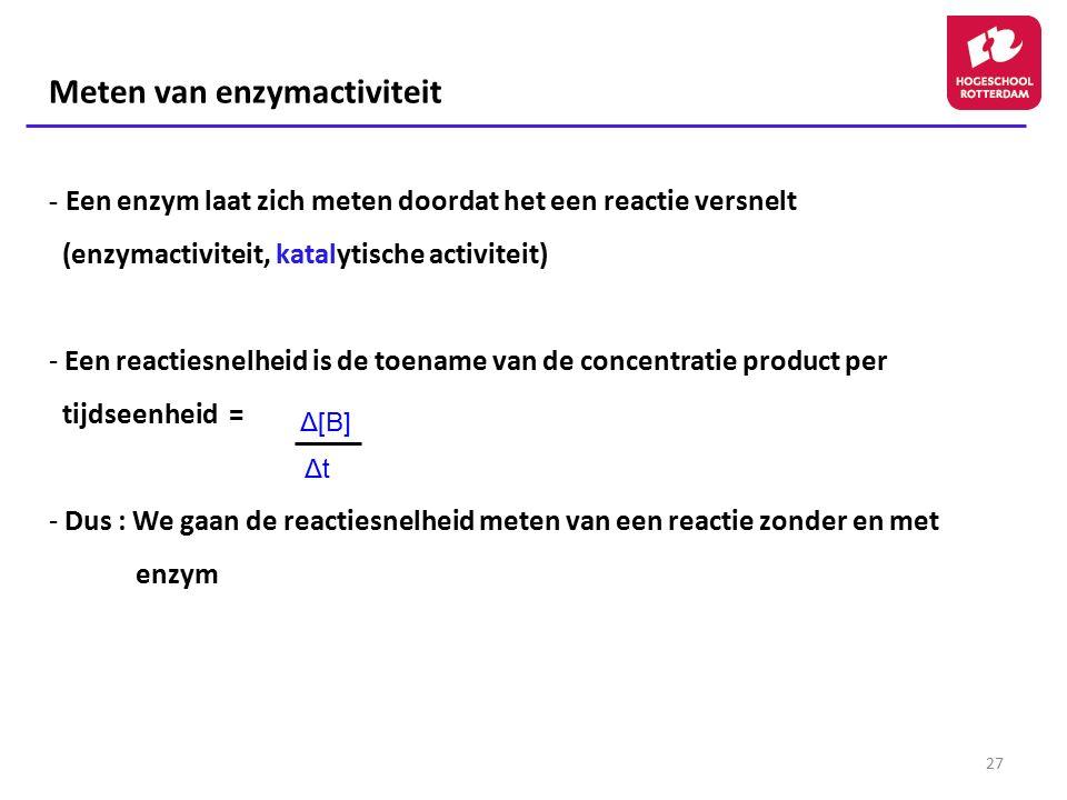 27 Meten van enzymactiviteit - Een enzym laat zich meten doordat het een reactie versnelt (enzymactiviteit, katalytische activiteit) - Een reactiesnel