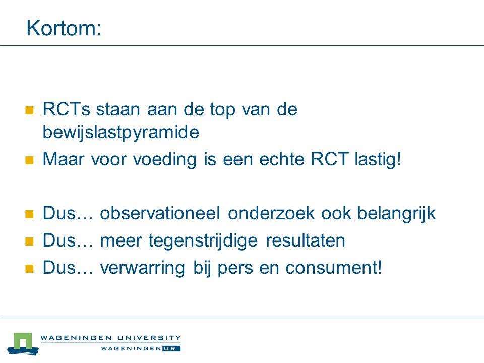 Kortom: RCTs staan aan de top van de bewijslastpyramide Maar voor voeding is een echte RCT lastig.