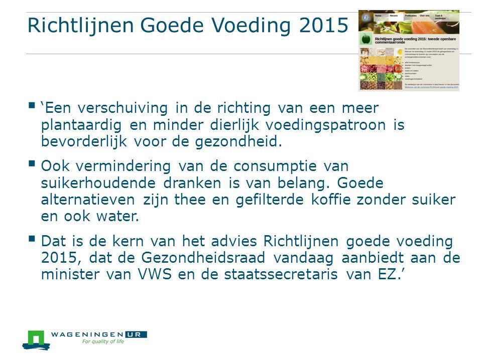 Richtlijnen Goede Voeding 2015  'Een verschuiving in de richting van een meer plantaardig en minder dierlijk voedingspatroon is bevorderlijk voor de gezondheid.