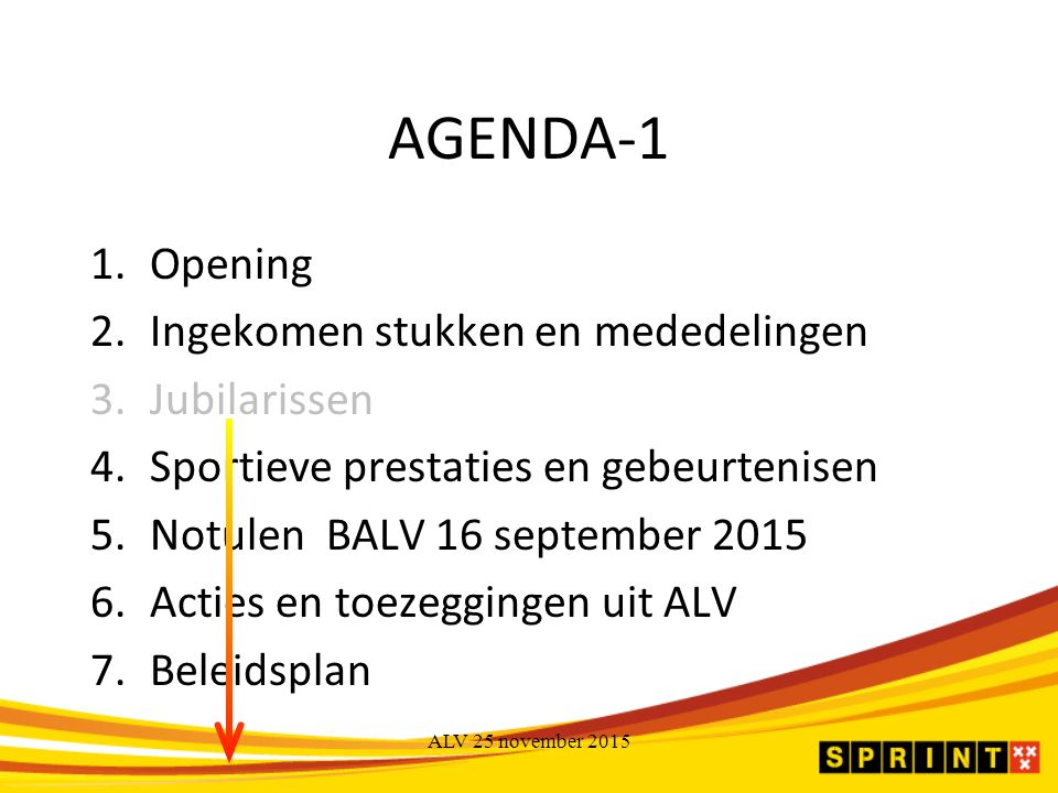 AGENDA-1 1.Opening 2.Ingekomen stukken en mededelingen 3.Jubilarissen 4.Sportieve prestaties en gebeurtenisen 5.Notulen BALV 16 september 2015 6.Acties en toezeggingen uit ALV 7.Beleidsplan ALV 25 november 2015