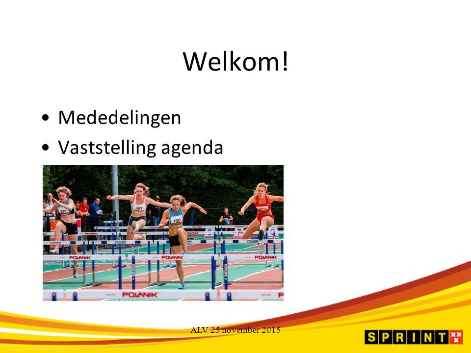 Welkom! Mededelingen Vaststelling agenda ALV 25 november 2015