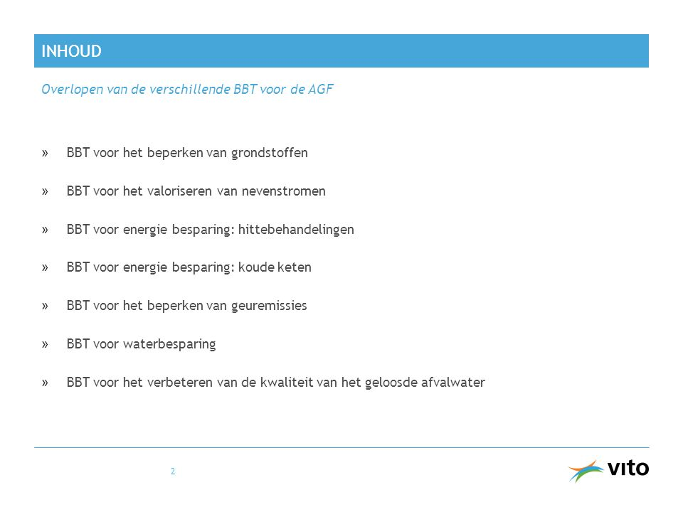 INHOUD »BBT voor het beperken van grondstoffen »BBT voor het valoriseren van nevenstromen »BBT voor energie besparing: hittebehandelingen »BBT voor en