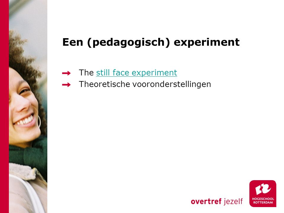 Een (pedagogisch) experiment The still face experimentstill face experiment Theoretische vooronderstellingen
