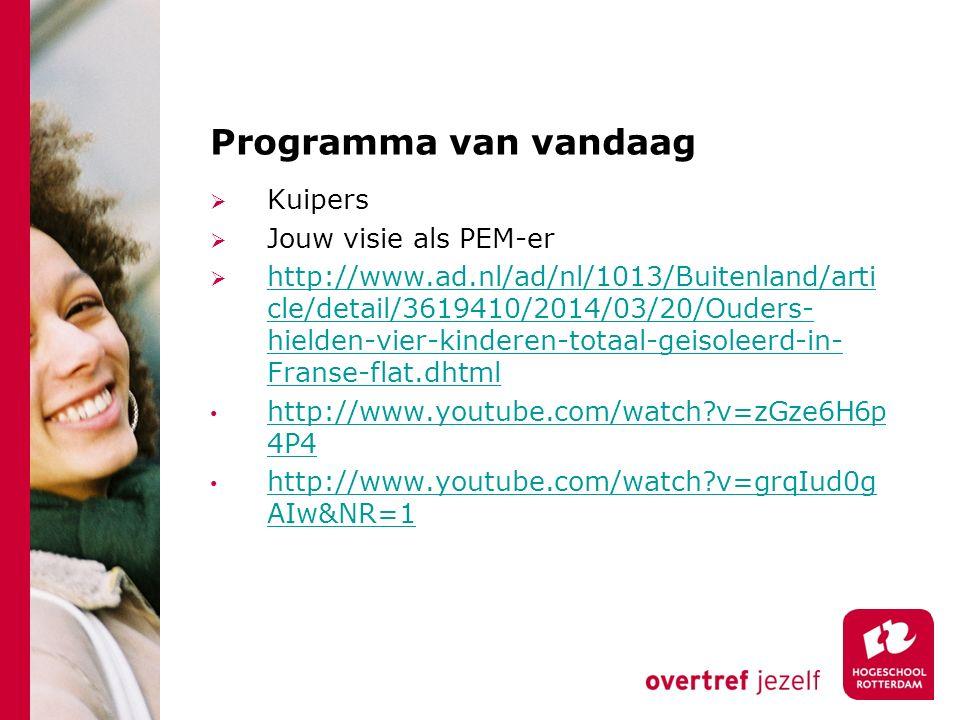 Programma van vandaag  Kuipers  Jouw visie als PEM-er  http://www.ad.nl/ad/nl/1013/Buitenland/arti cle/detail/3619410/2014/03/20/Ouders- hielden-vi