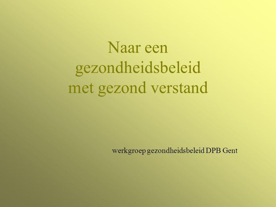 Naar een gezondheidsbeleid met gezond verstand werkgroep gezondheidsbeleid DPB Gent