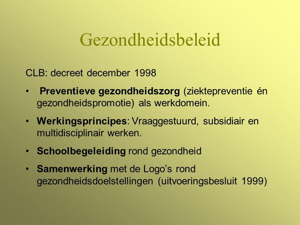 Gezondheidsbeleid CLB: decreet december 1998 Preventieve gezondheidszorg (ziektepreventie én gezondheidspromotie) als werkdomein.