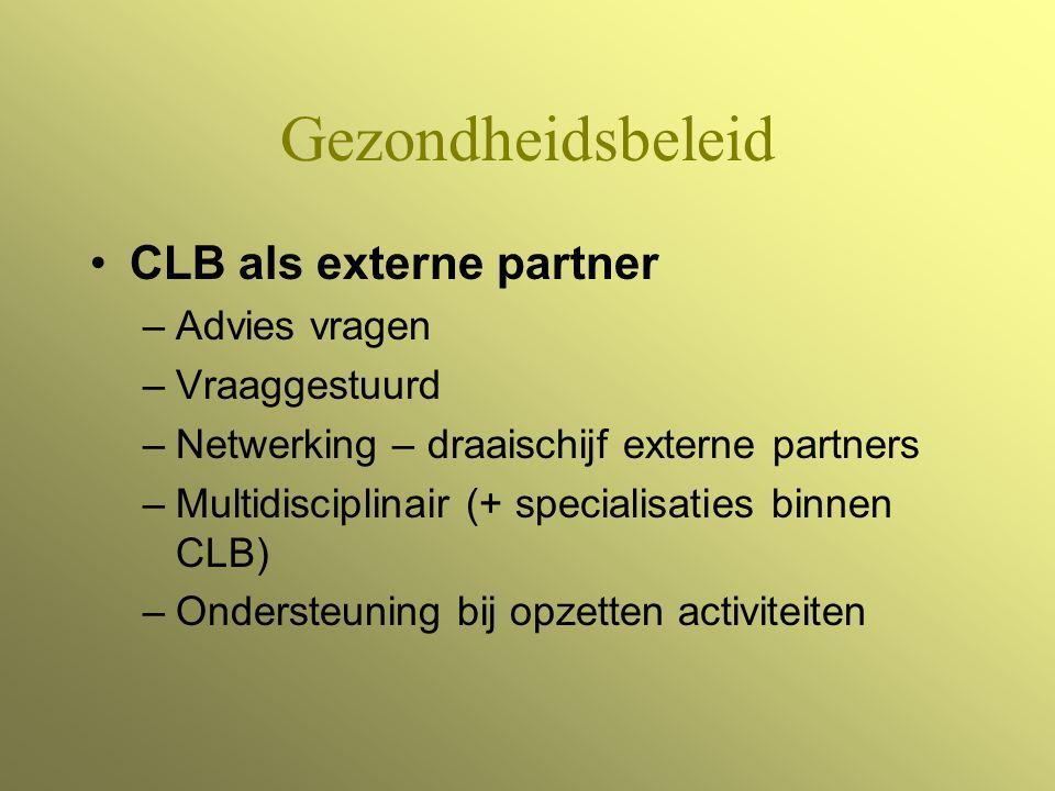 Gezondheidsbeleid CLB als externe partner –Advies vragen –Vraaggestuurd –Netwerking – draaischijf externe partners –Multidisciplinair (+ specialisaties binnen CLB) –Ondersteuning bij opzetten activiteiten
