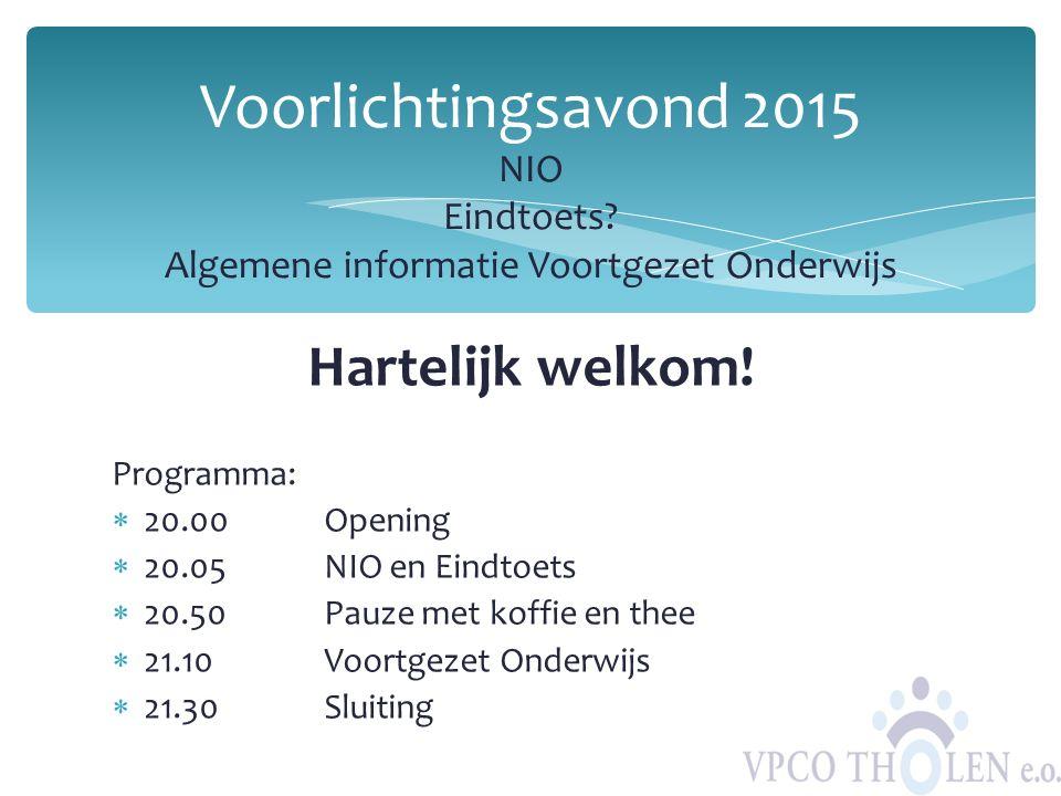 Hartelijk welkom! Programma:  20.00Opening  20.05NIO en Eindtoets  20.50Pauze met koffie en thee  21.10 Voortgezet Onderwijs  21.30Sluiting Voorl