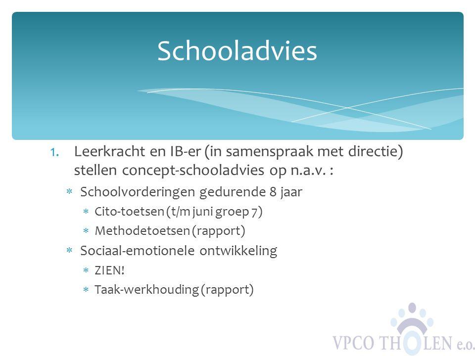1.Leerkracht en IB-er (in samenspraak met directie) stellen concept-schooladvies op n.a.v. :  Schoolvorderingen gedurende 8 jaar  Cito-toetsen (t/m