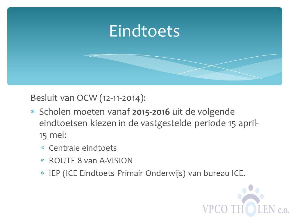 Besluit van OCW (12-11-2014):  Scholen moeten vanaf 2015-2016 uit de volgende eindtoetsen kiezen in de vastgestelde periode 15 april- 15 mei:  Centr