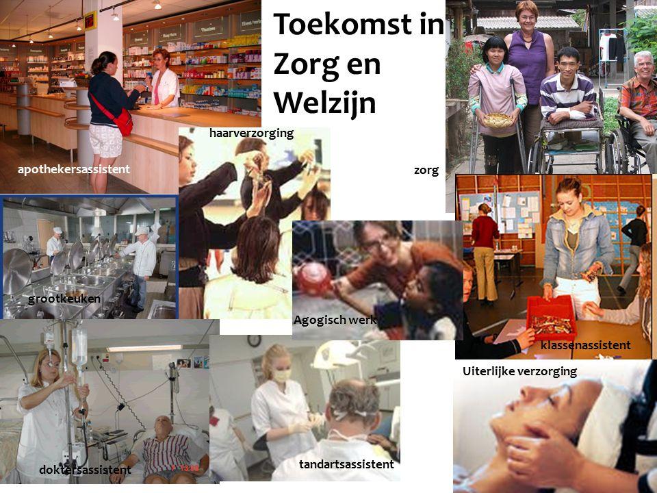Toekomst in Zorg en Welzijn apothekersassistent haarverzorging zorg Agogisch werk klassenassistent Uiterlijke verzorging tandartsassistent doktersassi