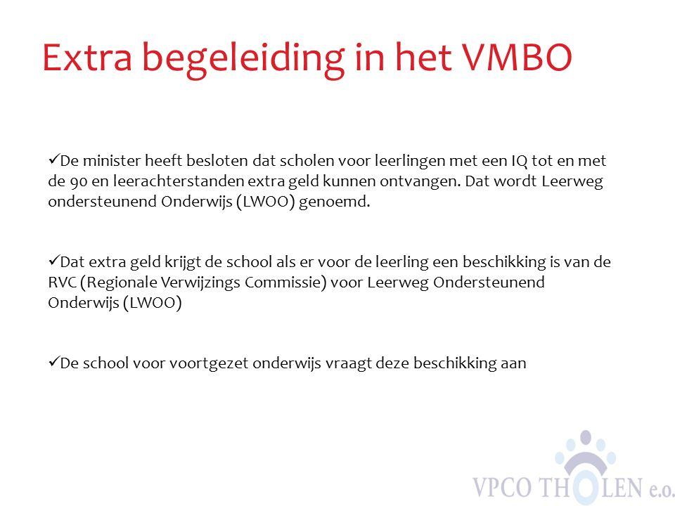 Extra begeleiding in het VMBO De minister heeft besloten dat scholen voor leerlingen met een IQ tot en met de 90 en leerachterstanden extra geld kunne