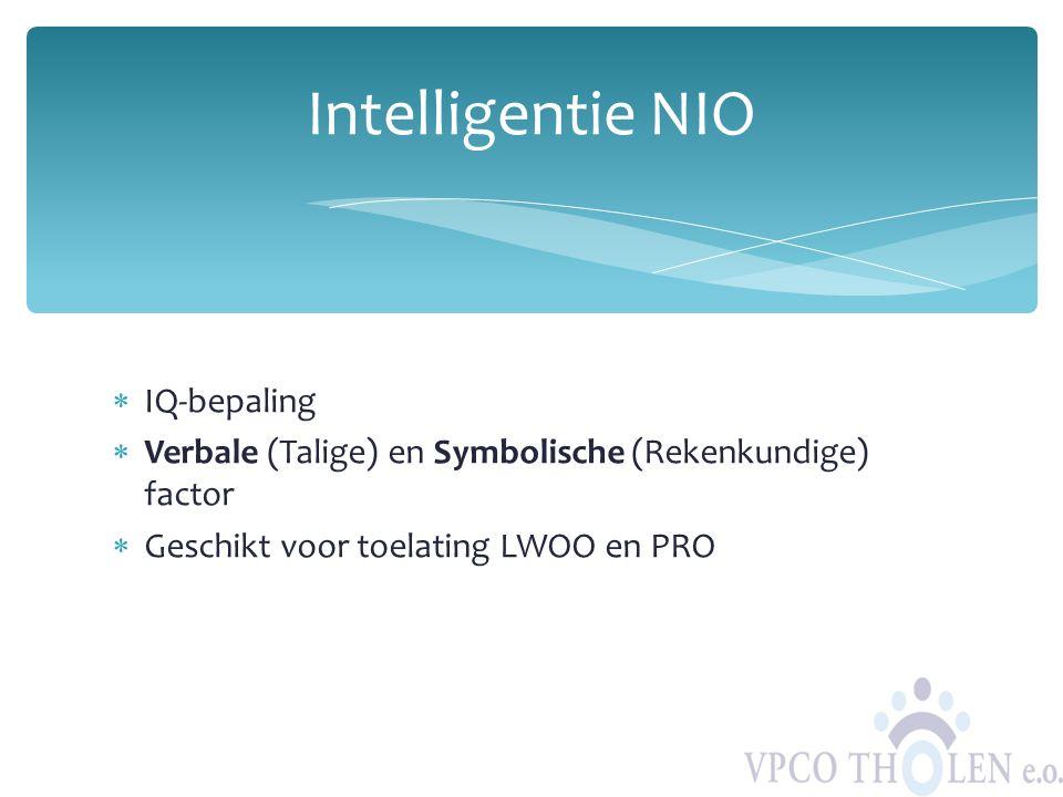  IQ-bepaling  Verbale (Talige) en Symbolische (Rekenkundige) factor  Geschikt voor toelating LWOO en PRO Intelligentie NIO