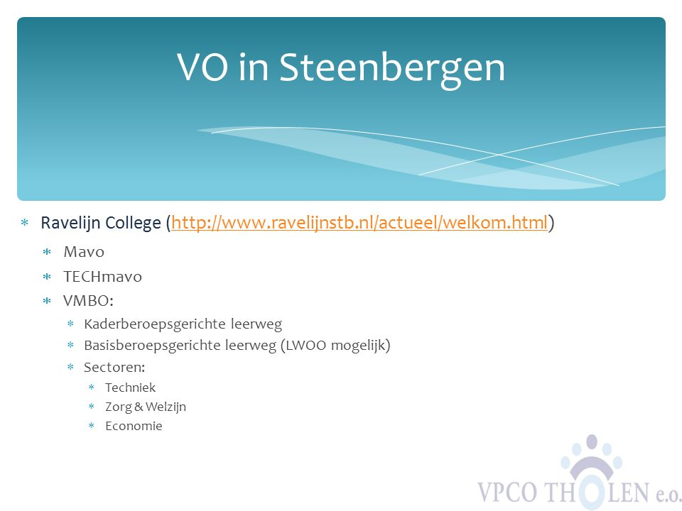  Ravelijn College (http://www.ravelijnstb.nl/actueel/welkom.html)http://www.ravelijnstb.nl/actueel/welkom.html  Mavo  TECHmavo  VMBO:  Kaderberoe