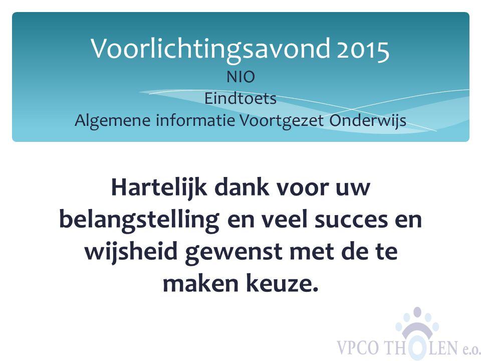 Hartelijk dank voor uw belangstelling en veel succes en wijsheid gewenst met de te maken keuze. Voorlichtingsavond 2015 NIO Eindtoets Algemene informa