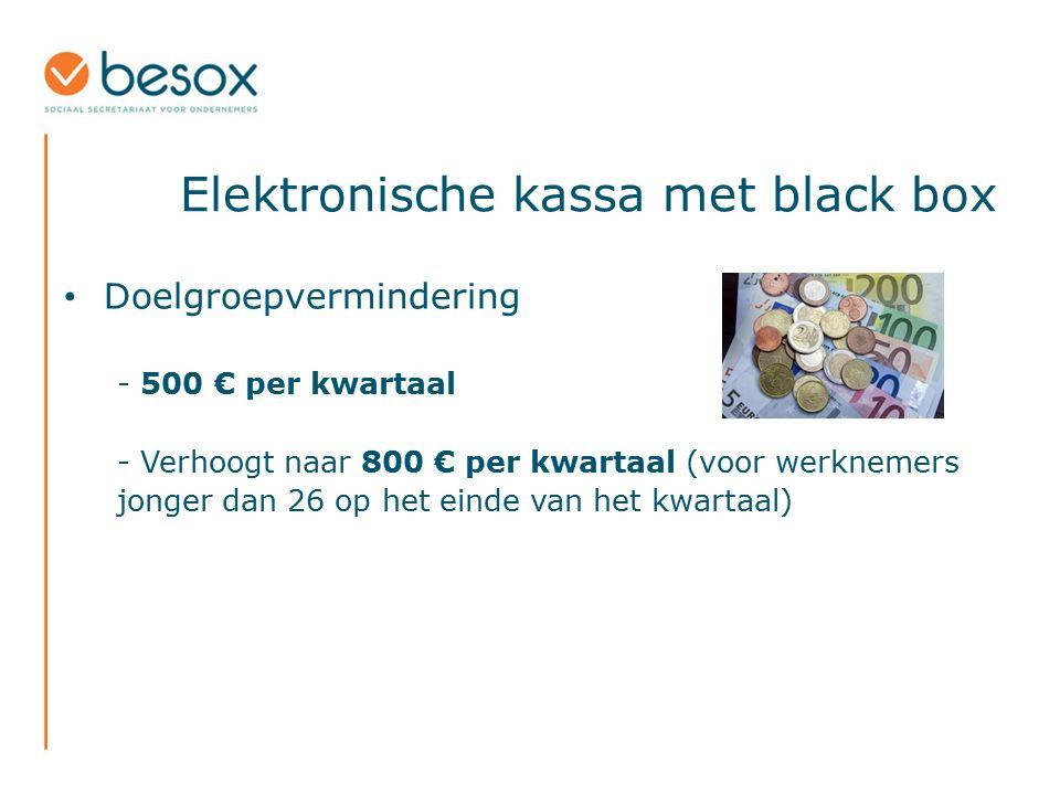 Elektronische kassa met black box Doelgroepvermindering - 500 € per kwartaal - Verhoogt naar 800 € per kwartaal (voor werknemers jonger dan 26 op het