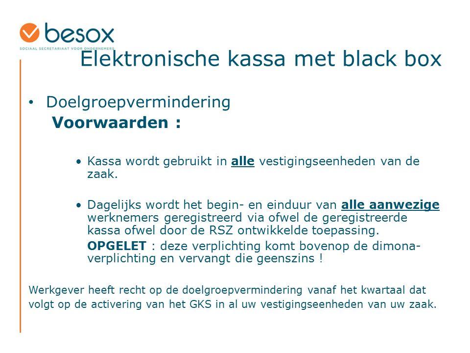 Elektronische kassa met black box Doelgroepvermindering Voorwaarden : Kassa wordt gebruikt in alle vestigingseenheden van de zaak. Dagelijks wordt het