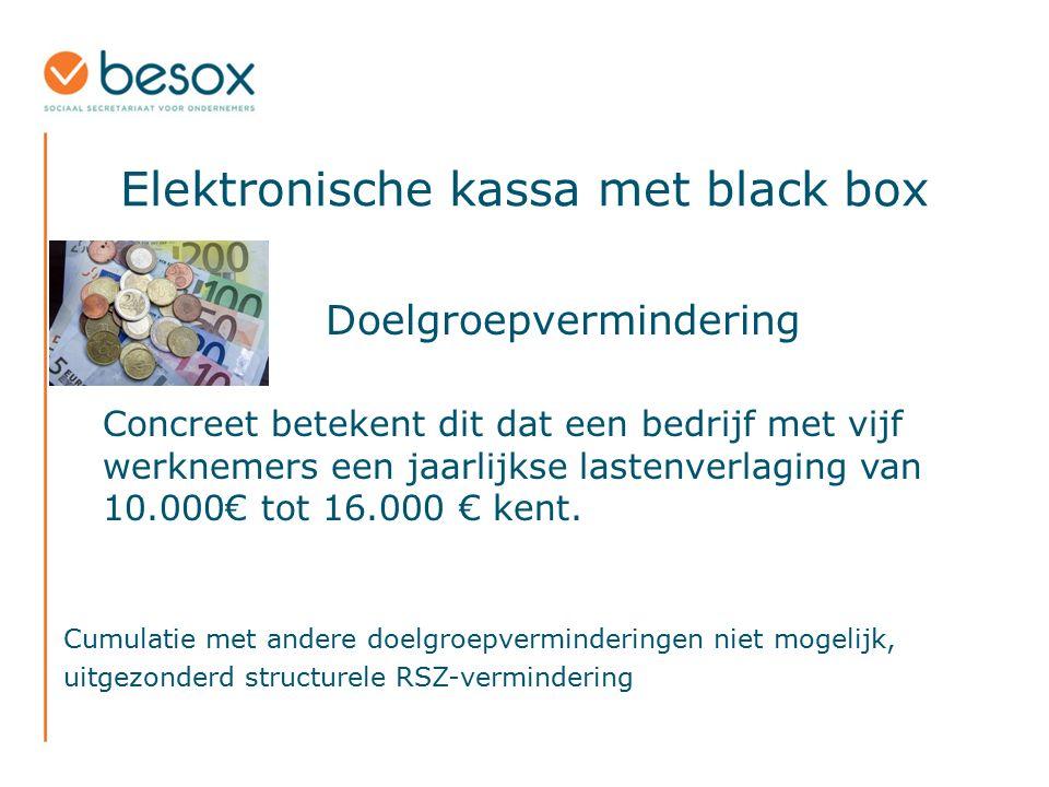 Elektronische kassa met black box Doelgroepvermindering Concreet betekent dit dat een bedrijf met vijf werknemers een jaarlijkse lastenverlaging van 1