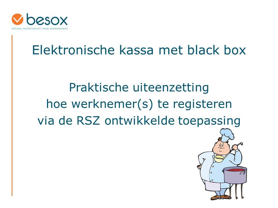 Elektronische kassa met black box Praktische uiteenzetting hoe werknemer(s) te registeren via de RSZ ontwikkelde toepassing
