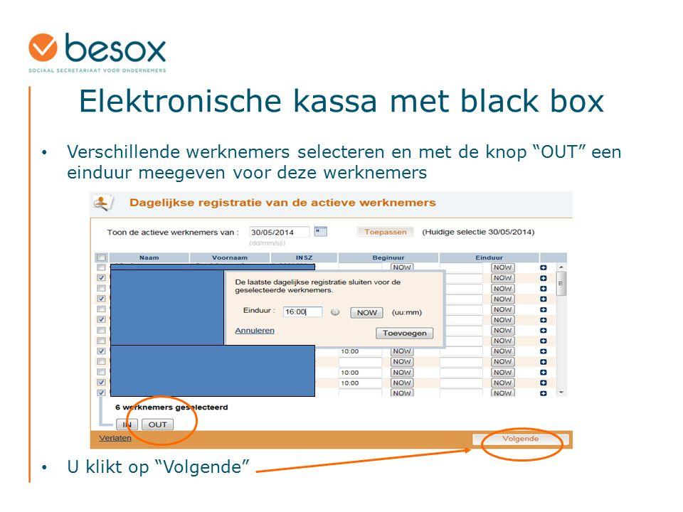 """Elektronische kassa met black box Verschillende werknemers selecteren en met de knop """"OUT"""" een einduur meegeven voor deze werknemers U klikt op """"Volge"""