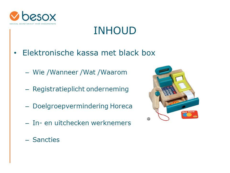 INHOUD Elektronische kassa met black box – Wie /Wanneer /Wat /Waarom – Registratieplicht onderneming – Doelgroepvermindering Horeca – In- en uitchecke