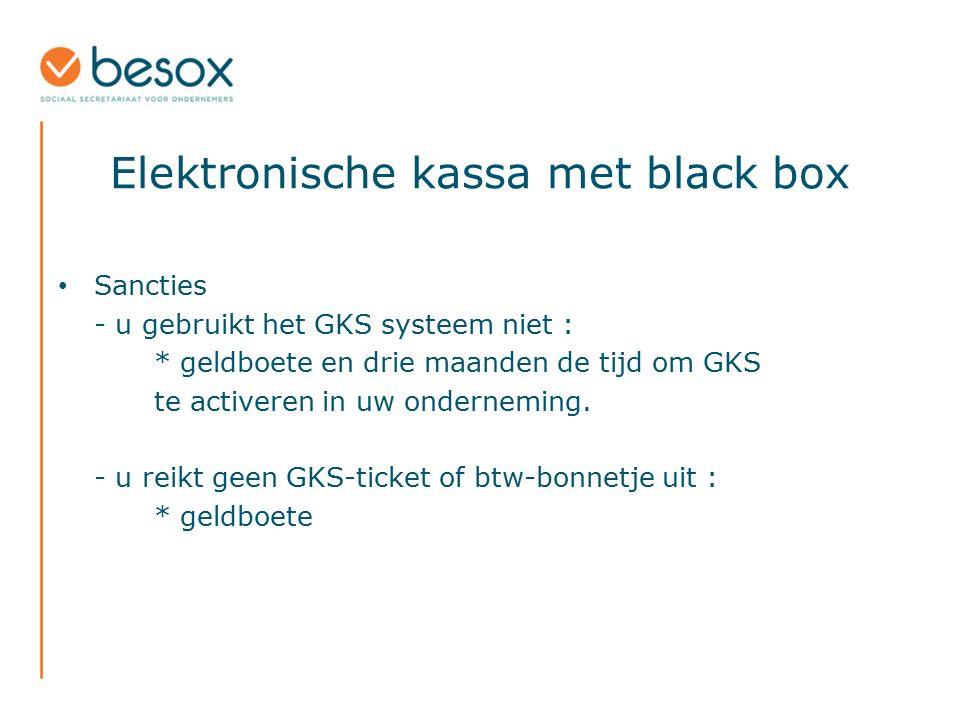 Elektronische kassa met black box Sancties - u gebruikt het GKS systeem niet : * geldboete en drie maanden de tijd om GKS te activeren in uw ondernemi