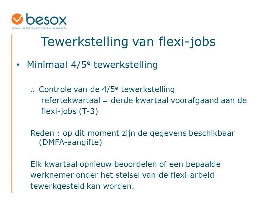 Tewerkstelling van flexi-jobs Minimaal 4/5 e tewerkstelling o Controle van de 4/5 e tewerkstelling refertekwartaal = derde kwartaal voorafgaand aan de
