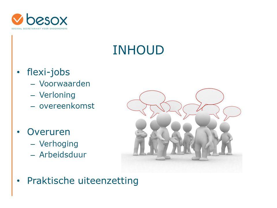 INHOUD flexi-jobs – Voorwaarden – Verloning – overeenkomst Overuren – Verhoging – Arbeidsduur Praktische uiteenzetting