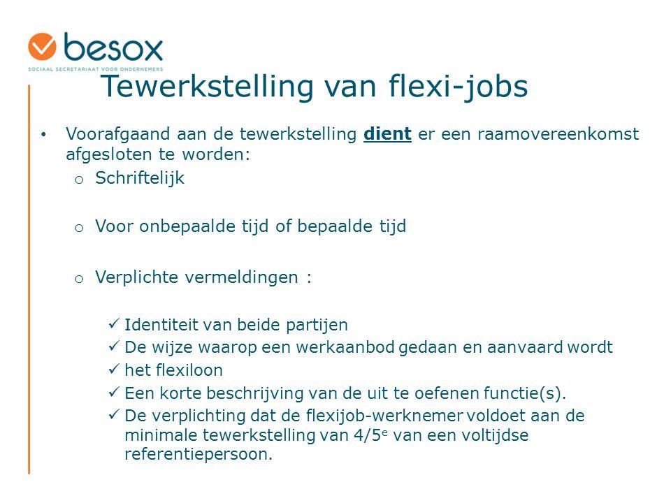 Tewerkstelling van flexi-jobs Voorafgaand aan de tewerkstelling dient er een raamovereenkomst afgesloten te worden: o Schriftelijk o Voor onbepaalde t