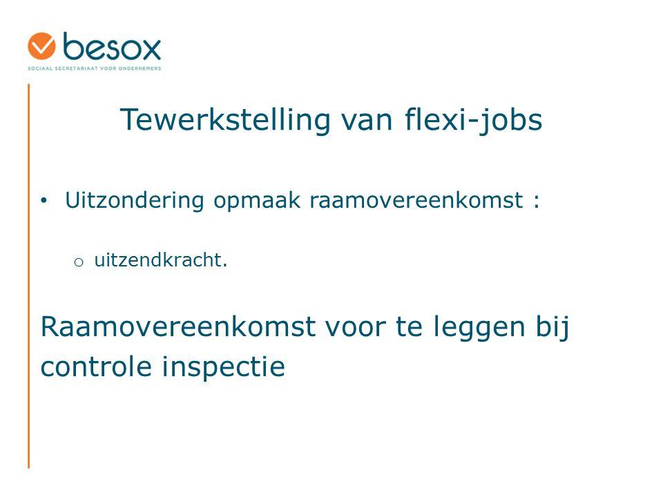 Tewerkstelling van flexi-jobs Uitzondering opmaak raamovereenkomst : o uitzendkracht. Raamovereenkomst voor te leggen bij controle inspectie